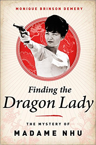 9781610392815: Finding the Dragon Lady: The Mystery of Vietnam's Madame Nhu