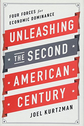 Unleashing the Second American Century: Four Forces for Economic Dominance (9781610393096) by Kurtzman, Joel
