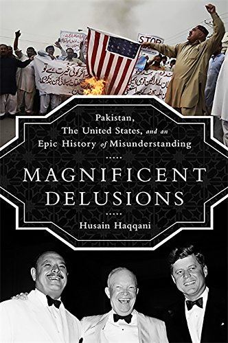 9781610393171: Magnificent Delusions: Pakistan, the United States, and an Epic History of Misunderstanding