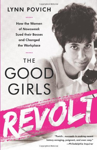 9781610393263: The Good Girls Revolt: How the Women of Newsweek Sued their Bosses and Changed the Workplace