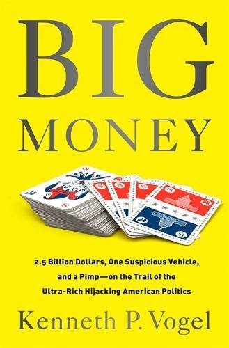 Big Money: 2.5 Billion Dollars, One Suspicious Vehicle, and a Pimpon the Trail of the Ultra-Rich ...