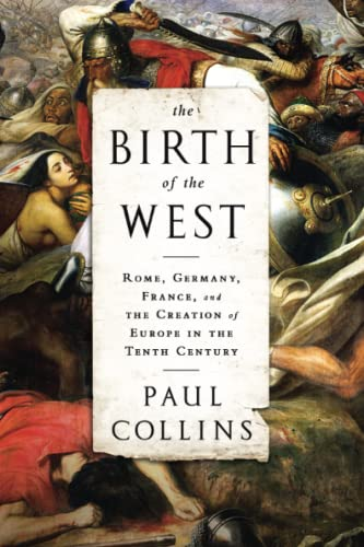 9781610393683: The Birth of the West: Rome, Germany, France, and the Creation of Europe in the Tenth Century