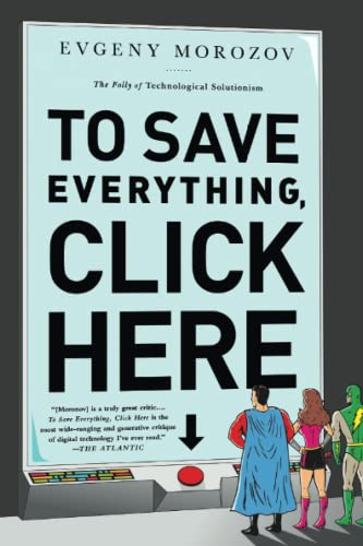 9781610393706: To Save Everything, Click Here: The Folly of Technological Solutionism