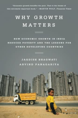 9781610393737: Why Growth Matters: How Economic Growth in India Reduced Poverty and the Lessons for Other Developing Countries