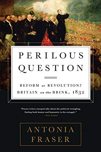 Perilous Question: Reform or Revolution? Britain on the Brink, 1832: Fraser, Antonia