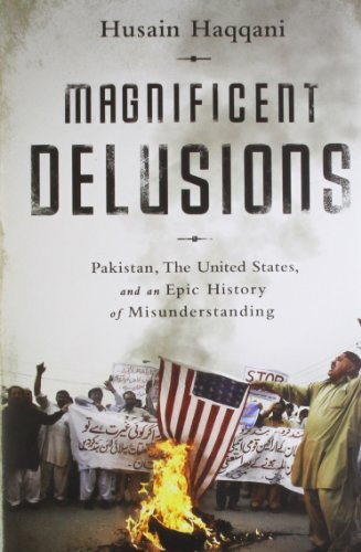 9781610394093: Magnificent Delusions (INDIA HC ED): Pakistan, the United States, and an Epic History of Misunderstanding