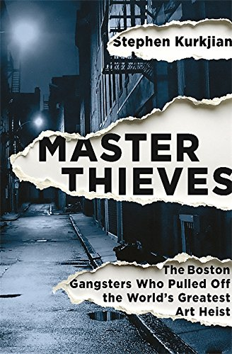 Master Thieves: The Boston Gangsters Who Pulled Off the World's Greatest Art Heist: Kurkjian, ...