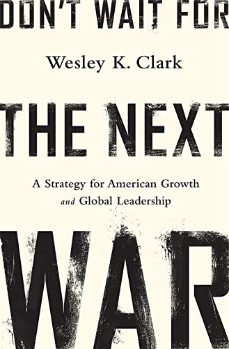 9781610394338: Don't Wait for the Next War: A Strategy for American Growth and Global Leadership