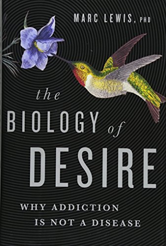 9781610394376: The Biology of Desire: Why Addiction Is Not a Disease