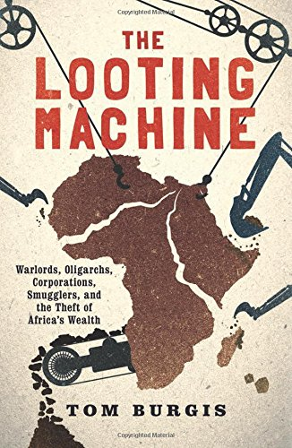 9781610394390: The Looting Machine: Warlords, Oligarchs, Corporations, Smugglers, and the Theft of Africa's Wealth