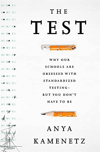 The Test: Why Our Schools are Obsessed with Standardized Testing�But You Don�t Have to Be: Kamenetz...