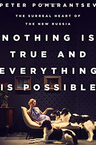 9781610394550: Nothing Is True and Everything Is Possible: The Surreal Heart of the New Russia