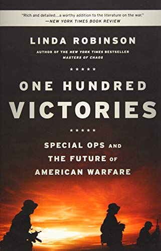 One Hundred Victories: Special Ops and the Future of American Warfare: Robinson, Linda