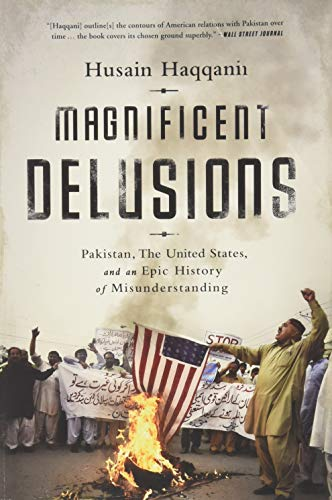 9781610394734: Magnificent Delusions: Pakistan, the United States, and an Epic History of Misunderstanding