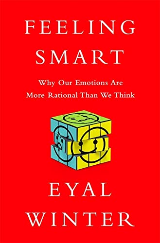 9781610394901: Feeling Smart: Why Our Emotions Are More Rational Than We Think