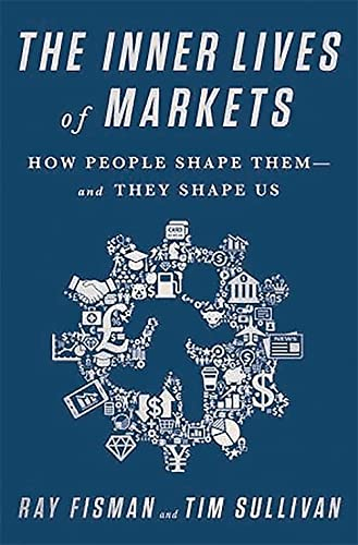 9781610394925: The Inner Lives of Markets: How People Shape Them—And They Shape Us