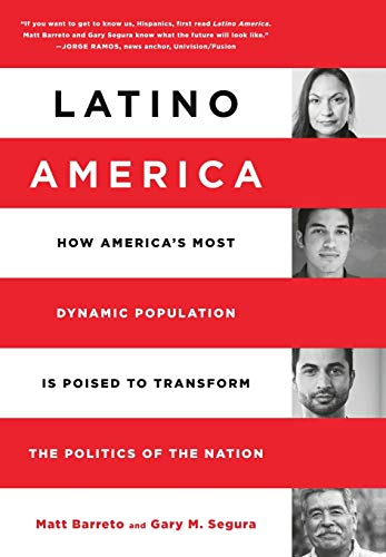 9781610395014: Latino America: How America's Most Dynamic Population is Poised to Transform the Politics of the Nation