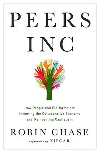 9781610395540: Peers Inc: How People and Platforms Are Inventing the Collaborative Economy and Reinventing Capitalism