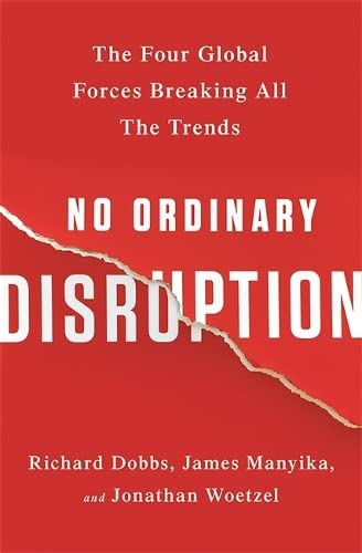 No Ordinary Disruption. The Four Global Forces Breaking All the Trends.