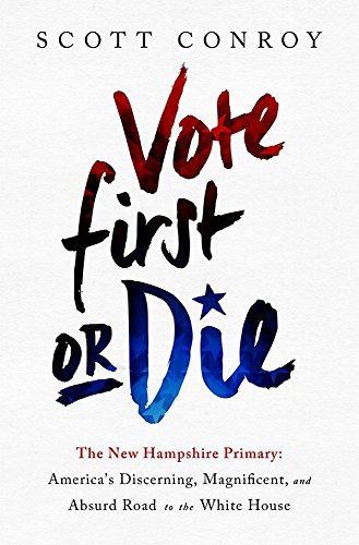 9781610395816: Vote First or Die: The New Hampshire Primary: America's Discerning, Magnificent, and Absurd Road to the White House
