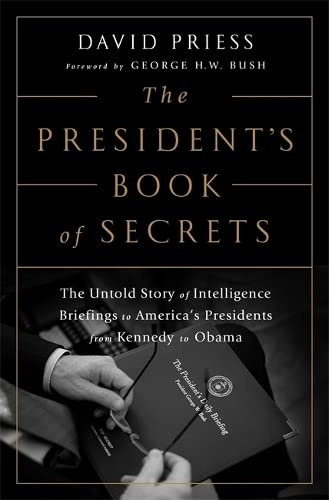 9781610395953: The President's Book of Secrets: The Untold Story of Intelligence Briefings to America's Presidents from Kennedy to Obama