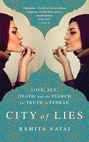 City of Lies: Love, Sex, Death, and the Search for Truth in Tehran: Navai, Ramita