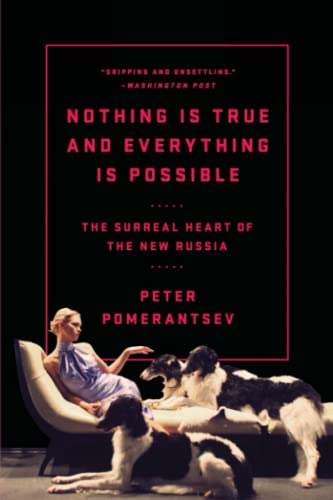 9781610396004: Nothing Is True and Everything Is Possible: The Surreal Heart of the New Russia