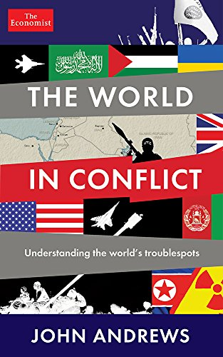 The World in Conflict: Understanding the World's Troublespots: The Economist; Andrews, John