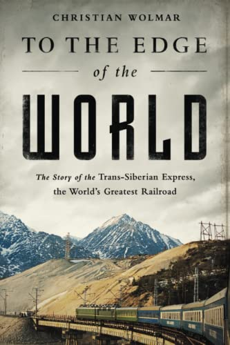 9781610396363: To the Edge of the World: The Story of the Trans-Siberian Express, the World's Greatest Railroad