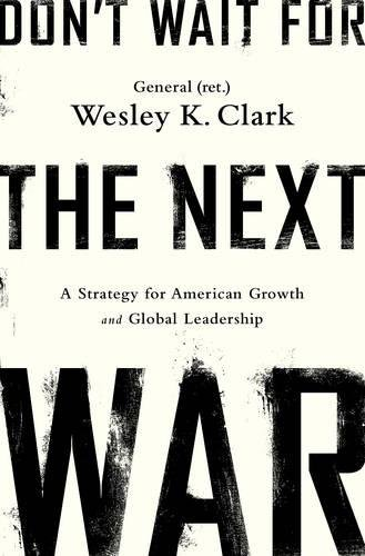 9781610396400: Don't Wait for the Next War: A Strategy for American Growth and Global Leadership