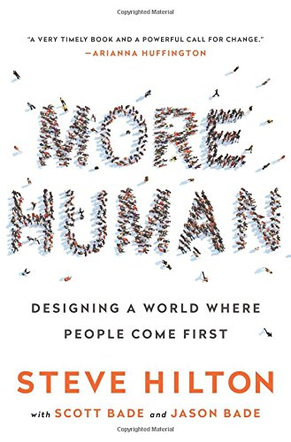 More Human: Designing a World Where People Come First: Jason Bade; Scott Bade; Steve Hilton