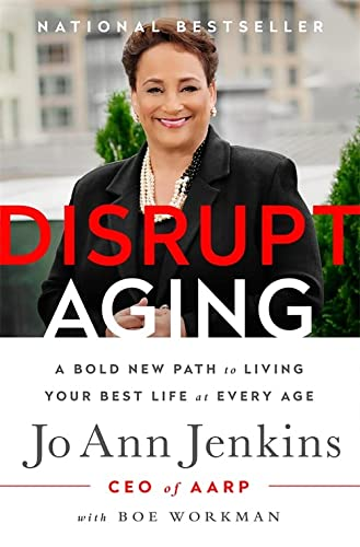 Disrupt Aging: A Bold New Path to Living Your Best Life at Every Age: Jo Ann Jenkins