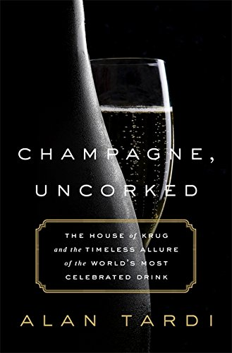 9781610396882: Champagne, Uncorked: The House of Krug and the Timeless Allure of the World's Most Celebrated Drink