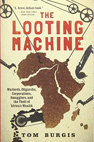 9781610397117: The Looting Machine: Warlords, Oligarchs, Corporations, Smugglers, and the Theft of Africa's Wealth