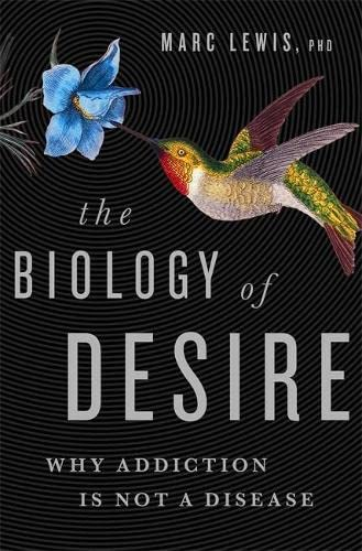 9781610397124: The Biology of Desire: Why Addiction Is Not a Disease
