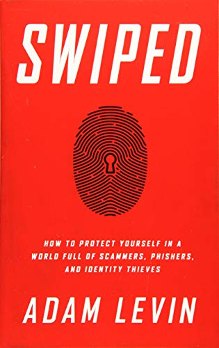 Swiped: How to Protect Yourself in a: Levin, Adam