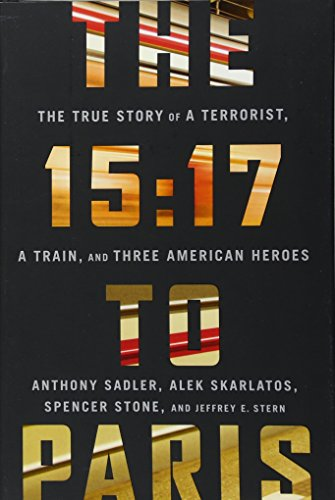 The 15:17 to Paris: The True Story of a Terrorist, a Train, and Three American Heroes: Sadler, ...