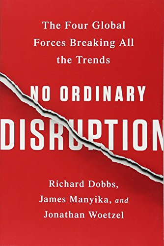 9781610397353: No Ordinary Disruption: The Four Global Forces Breaking All the Trends