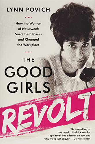 9781610397469: The Good Girls Revolt: How the Women of Newsweek Sued their Bosses and Changed the Workplace
