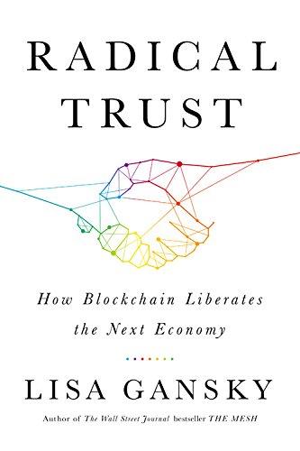 9781610397537: Radical Trust: How Blockchain Liberates the Next Economy