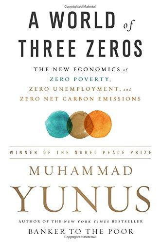 9781610397575: A World of Three Zeros: The New Economics of Zero Poverty, Zero Unemployment, and Zero Net Carbon Emissions