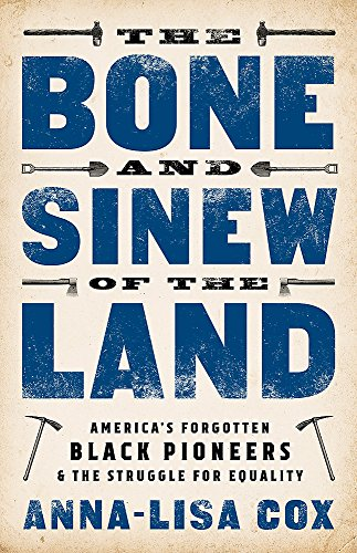9781610398107: The Bone and Sinew of the Land: America's Forgotten Black Pioneers and the Struggle for Equality