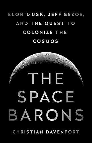 9781610398299: The Space Barons: Elon Musk, Jeff Bezos, and the Quest to Colonize the Cosmos