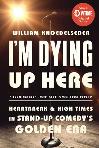 9781610398664: I'm Dying Up Here: Heartbreak and High Times in Stand-Up Comedy's Golden Era