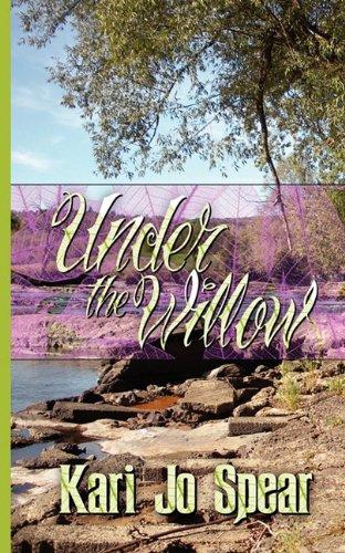 Under the Willow: Spear, Kari Jo