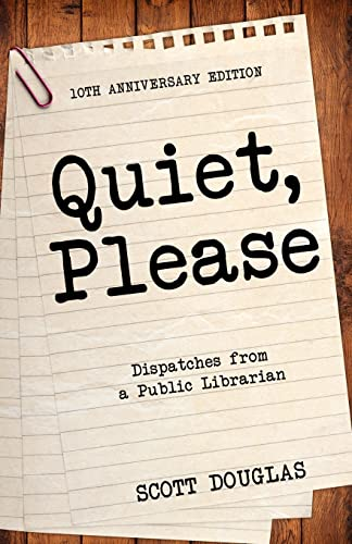 9781610422536: Quiet, Please: Dispatches from a Public Librarian