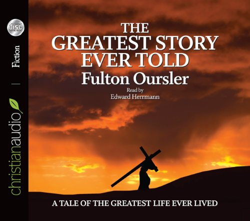 The Greatest Story Ever Told: The Timeless Bestselling Life of Jesus Christ (1610451015) by Fulton Oursler