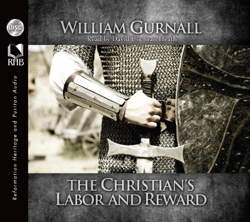 The Christian's Labor and Reward (1610451546) by William Gurnall; David Cochran Heath