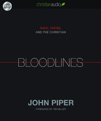 Bloodlines: Race, Cross and the Christian: Piper, John
