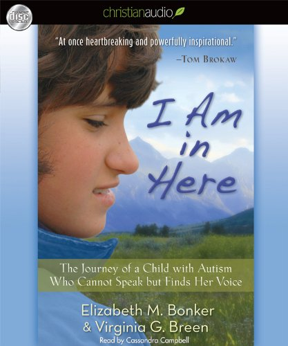 I Am in Here: The Journey of a Child with Autism Who Cannot Speak but Finds Her Voice: Elizabeth M....